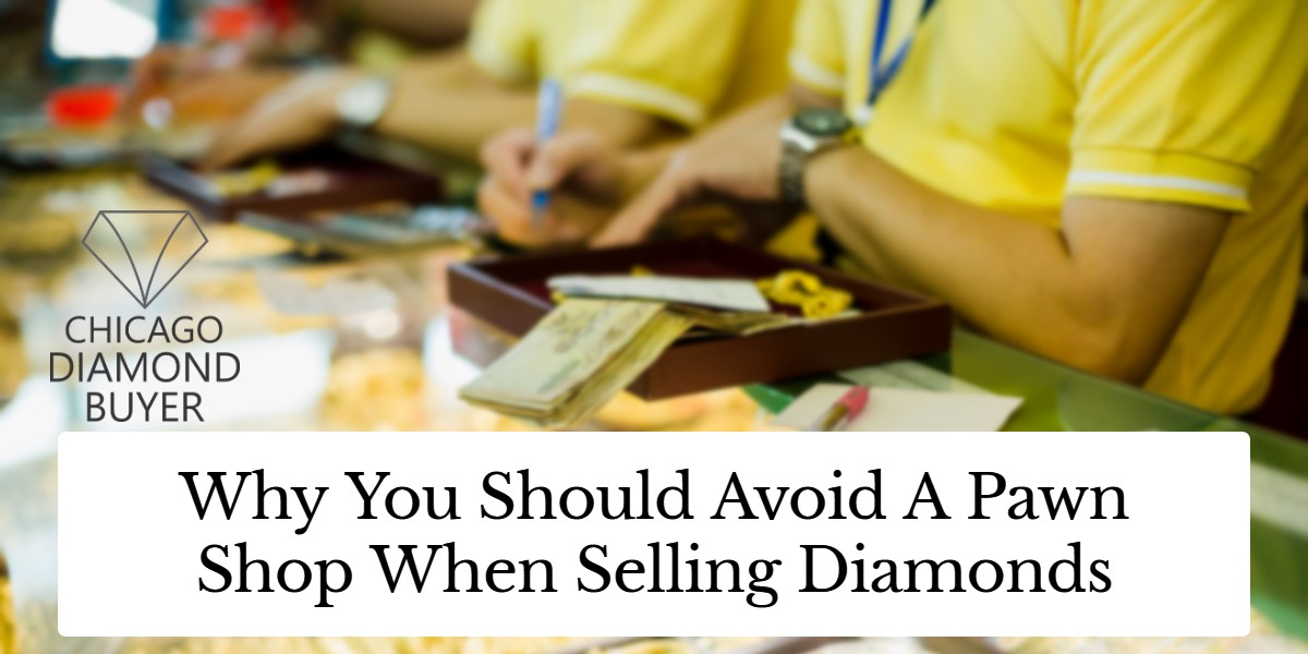 Avoid selling diamond to pawn shop - Chicago Diamond Buyer